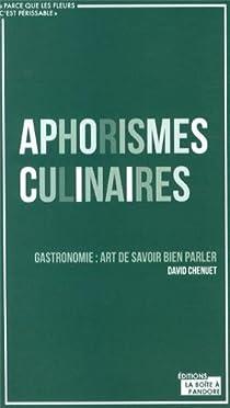 Gastronomie : L'art de savoir bien en parler - Aphorismes culinaires par Chenuet
