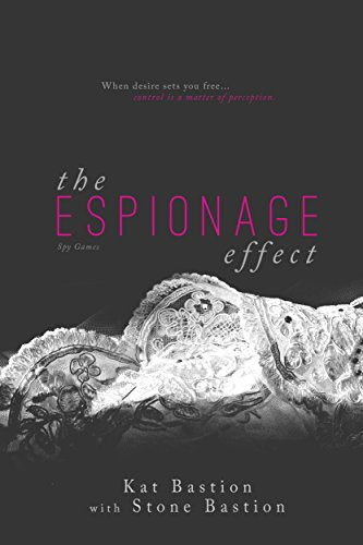 The Espionage Effect by Kat and Stone Bastion