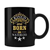 Kings Are Born In Waterloo Perfect Birthday Gifts for Men Friends HIm Boys Men Teens Son Black Coffee Mug By HOM | Gift For Birthday Christmas Anniversary Homecoming