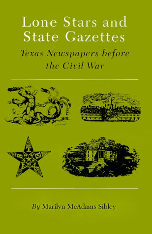 Download Lone Stars and State Gazettes: Texas Newspapers Before the Civil War PDF