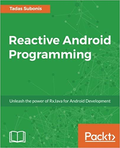 Reactive Android Programming: Unleash the power of RxJava
