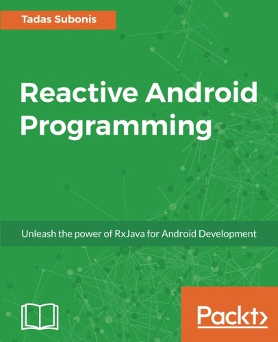 Reactive Android Programming: Unleash the power of RxJava for Android Development ebook