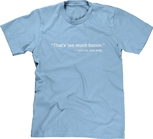 Blittzen Mens That's Too Much Bacon Said No One Ever, XL, Light - Everything Adult T-shirt