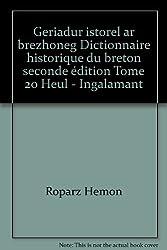 Geriadur istorel ar brezhoneg Dictionnaire historique du breton seconde édition Tome 20 Heul - Ingalamant