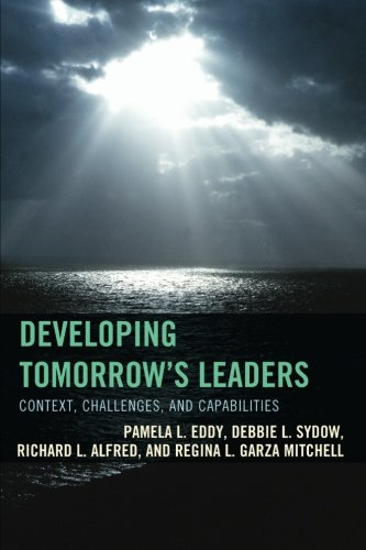 Developing Tomorrow's Leaders: Context, Challenges, and Capabilities (The Futures Series on Community Colleges)