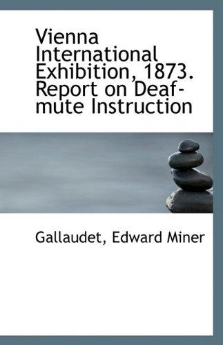 Vienna International Exhibition, 1873. Report on Deaf-mute Instruction ePub fb2 ebook