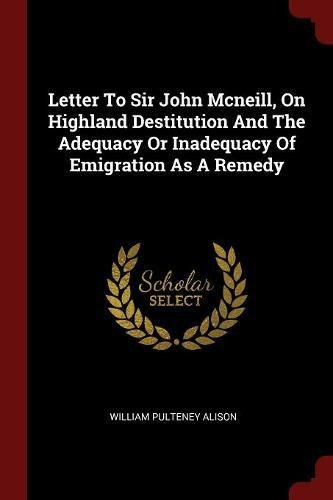 Letter To Sir John Mcneill, On Highland Destitution And The Adequacy Or Inadequacy Of Emigration As A Remedy pdf