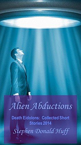 Alien Abductions: Death Eidolons:  Collected Short Stories (Aliens Abduction)
