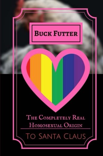 Download The Completely Real Homosexual Origin to Santa Claus: How Santa Claus Started an LGBT Sanctuary and Socialist Utopia pdf