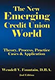 The New Emerging Credit Union World: Theory, Process, Practice--Cases & Application Second Edition
