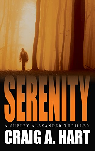 Serenity (The Shelby Alexander Thriller Series Book 1) by [Hart, Craig A.]