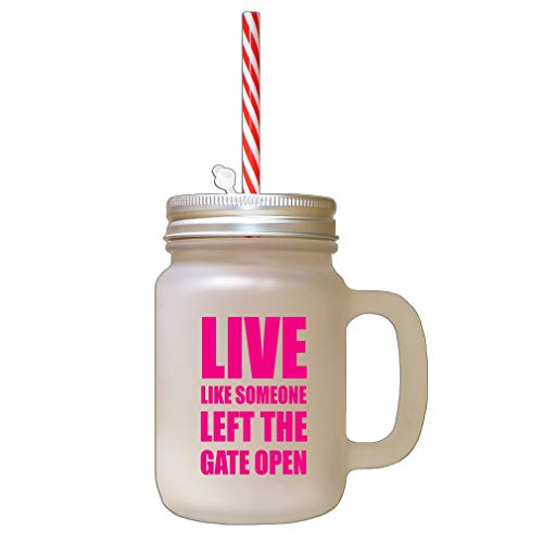 Style In Print Hot Pink Live Like Someone Left The Gate Open Frosted Glass Mason Jar with Straw