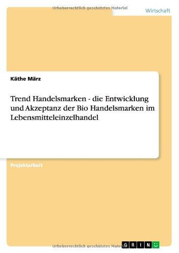 Download Trend Handelsmarken - die Entwicklung und Akzeptanz der Bio Handelsmarken im Lebensmitteleinzelhandel (German Edition) pdf epub