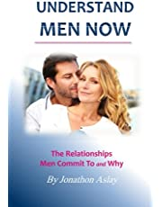 Understand Men NOW: The Relationships Men Commit To and Why