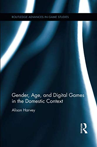 Gender, Age, and Digital Games in the Domestic Context (Routledge Advances in Game Studies)-cover