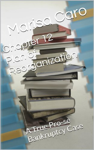 Chapter 12 Plan of Reorganization: A True Pro-se Bankruptcy Case