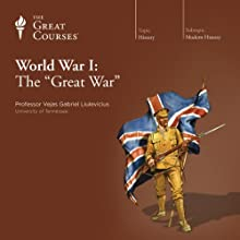 World War I: The Great War Lecture by Vejas Gabriel Liulevicius, The Great Courses Narrated by Vejas Gabriel Liulevicius
