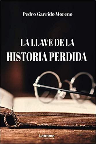 La llave de la historia perdida de Pedro Garrido Moreno