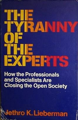 The tyranny of the experts;: How professionals are closing the open society