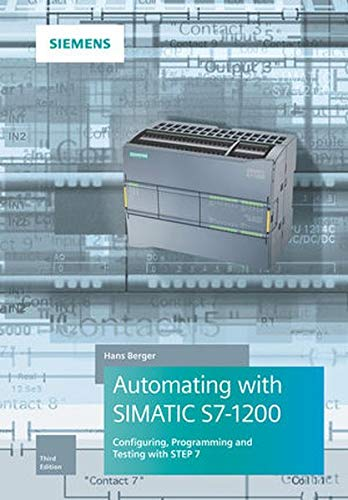Automating with SIMATIC S7-1200: Configuring, Programming and Testing with STEP 7 Basic