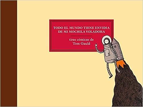 Todo El Mundo Tiene Envidia de Mi Mochila Voladora (Spanish Edition): Tom Gauld: 9788416131136: Amazon.com: Books