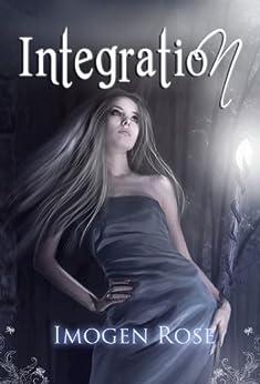 INTEGRATION (Bonfire Chronicles Prequel 2) (Bonfire Chronicles: Bonfire Academy) by [Rose, Imogen]