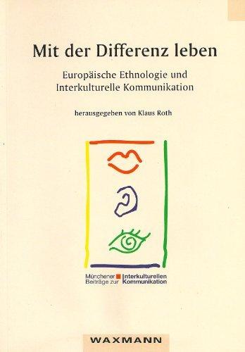 Mit der Differenz leben: Europäische Ethnologie und Interkulturelle Kommunikation (1996-01-01)