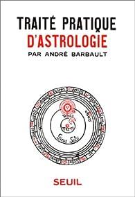 Traité pratique d'astrologie par André Barbault