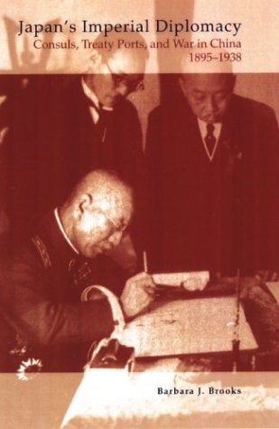 Japan's Imperial Diplomacy: Consuls, Treaty Ports, and War in China,
