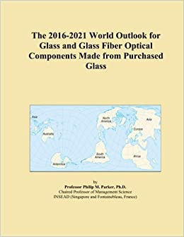 Book The 2016-2021 World Outlook for Glass and Glass Fiber Optical Components Made from Purchased Glass