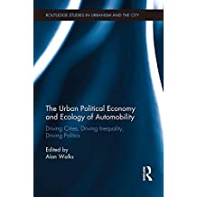 The Urban Political Economy and Ecology of Automobility: Driving Cities, Driving Inequality, Driving Politics (Routledge Studies in Urbanism and the City)