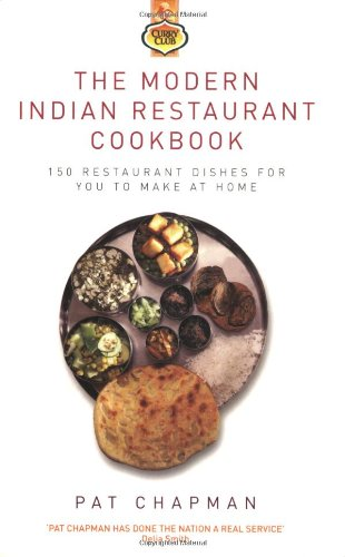 The Modern Indian Restaurant Cookbook: 150 Restaurant Dishes for You to Make at Home (Curry Club)