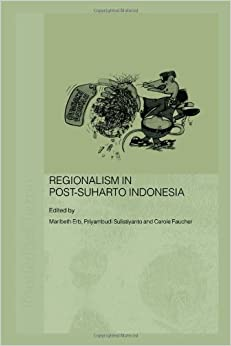Regionalism in Post-Suharto Indonesia (Routledge Contemporary Southeast Asia Series)