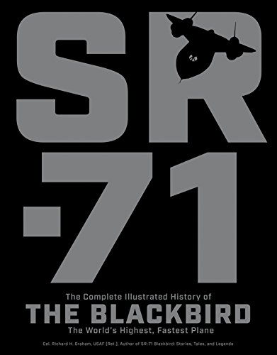 SR-71: The Complete Illustrated History of the Blackbird, The World's Highest, Fastest (Signature Aircraft)