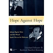 Hope Against Hope: Johann Baptist Metz and Elie Wiesel Speak Out on the Holocaust