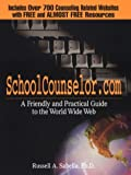 SchoolCounselor. com : A Friendly and Practical Guide to the World Wide Web, Sabella, Russell A., 093279694X