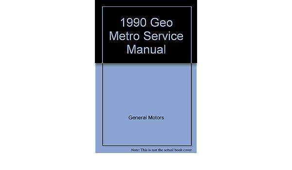 1990 geo metro service manual general motors amazon com books rh amazon com Chevrolet Metro Haynes Repair Manuals Geo Metro Fuel Filter Location
