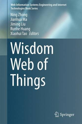 Wisdom Web of Things (Web Information Systems Engineering and Internet Technologies Book Series)