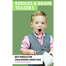 RIDDLES & BRAIN TEASERS: BEST RIDDLES FOR CHALLENGING SMART KIDS (Ridles , jokes , brain teasers Book 1)