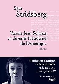 Valérie Jean Solanas va devenir Président de l'Amérique par Sara Stridsberg