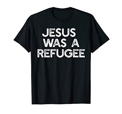 JESUS WAS A REFUGEE Pro Immigrant Meme Anti-Trump Resist T-Shirt (Best Anti Trump Memes)