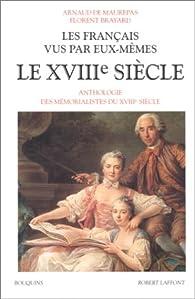 Les Français vus par eux-mêmes. Le XVIIIe siècle par Arnaud de Maurepas