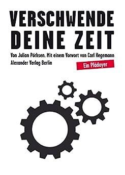 Verschwende deine zeit ein pl doyer german edition for Carl hegemann