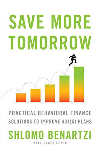 Save More Tomorrow: Practical Behavioral Finance Solutions to Improve 401(k) Plans by Portfolio