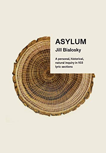 Book Cover: Asylum: A personal, historical, natural inquiry in 103 lyric sections