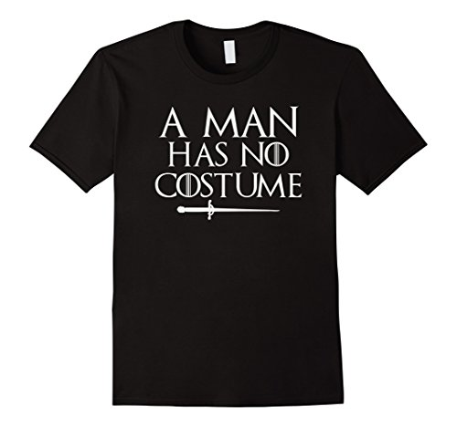 Mens A Man Has No Costume Shirt Funny Holiday Party Tshirt Large (Game Of Thrones Costumes Ideas)