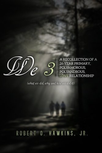 Read Online We 3: Recollections of a 26-year Primary, Polyandrous, Polyamourous, Ambierotic Relationship ebook