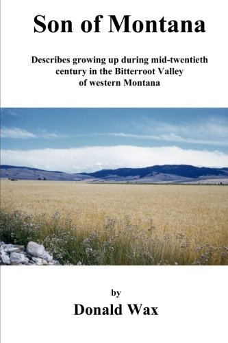 Son of Montana: Describes growing up during mid-twentith century in the Bitterroot Valley of western Montana (Volume 1)