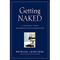 Getting Naked: A Business Fable About Shedding The Three Fears That Sabotage Client Loyalty (J-B Lencioni Series Book 33)