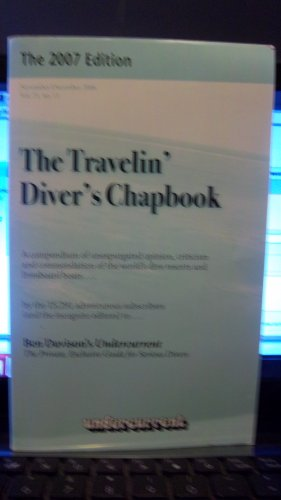 THE Travelin' Diver's Chapbook a Compendium of Unexpurgated Opinion, Criticism and Commendation of the World's Dive Resorts and Live-aboard Boats, 2007 Ed (Ben Davison's Undercurrent, The Personal Diving Report for Traveling Divers) (Liveaboard Dive)